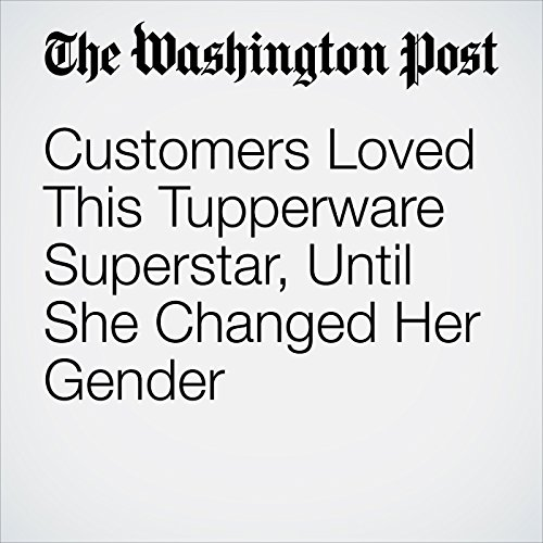 Customers Loved This Tupperware Superstar, Until She Changed Her Gender audiobook cover art