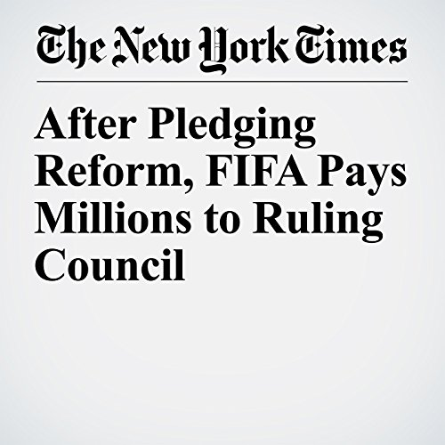 After Pledging Reform, FIFA Pays Millions to Ruling Council copertina