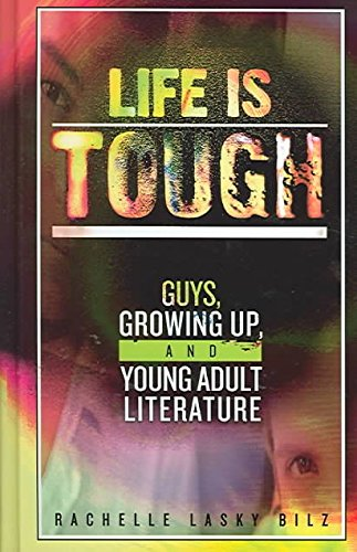 [Life is Tough: Guys, Growing Up, and Young Adult Literature] (By: Rachelle Lasky Bilz) [published: August, 2004]