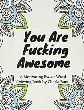 You Are Fucking Awesome  A Motivating Swear Word Coloring Book for Adults