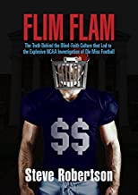 flim flam: the truth behind the blind-faithculture that led to the explosive ncaa investigation of ole miss football: 1
