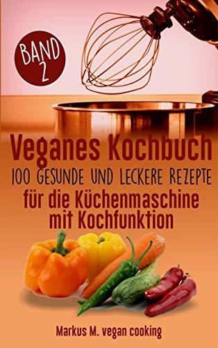 Veganes Kochbuch: 100 leckere und...