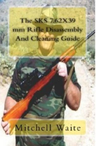The SKS 7.62X39 mm Rifle Disassembly And Cleaning Gudie (English Edition)