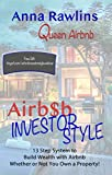 Airb$b Investor Style: 13 Step System to Build Wealth with Airbnb Whether or Not You Own a Property! (English Edition)
