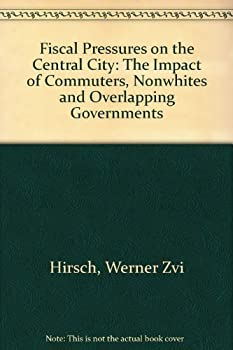 Fiscal Pressures on the Central City: The Impact of Commuters, Nonwhites & Overlapping Governments 0891977597 Book Cover