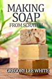 Best Handmade Soaps - Making Soap From Scratch: How to Make Handmade Review
