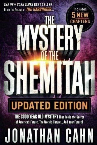 The Mystery of the Shemitah Updated Edition: The 3,000-Year-Old Mystery That Holds the Secret of America's Future, the World's Future...and Your Future! -  Cahn, Jonathan, Paperback