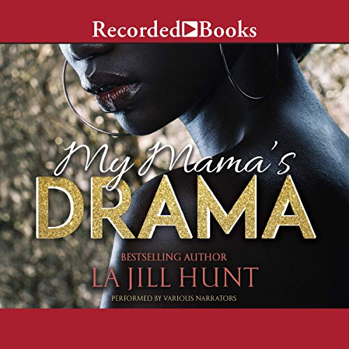 My Mama's Drama                   By:                                                                                                                                 La Jill Hunt                               Narrated by:                                                                                                                                 Elle Cleviden,                                                                                        Shari Peele,                                                                                        Lisa Smith,                   and others                 Length: 9 hrs and 9 mins     309 ratings     Overall 4.6