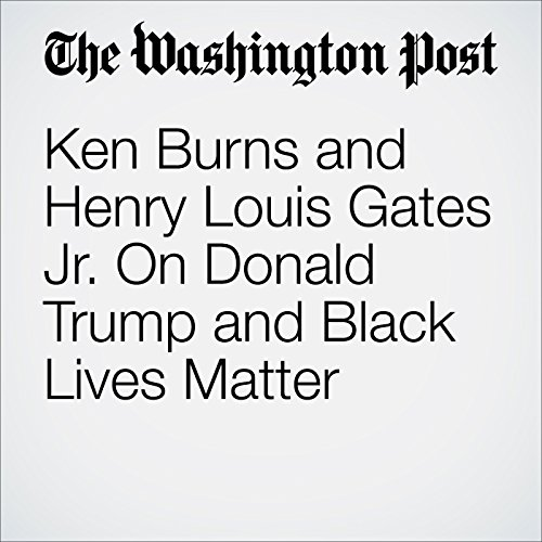 Ken Burns and Henry Louis Gates Jr. On Donald Trump and Black Lives Matter cover art