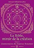 La Bible, miroir de la création : Tome 2 - Commentaires du NouveauTestament