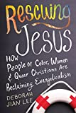 Rescuing Jesus How People of Color Women and Queer Christians Are Reclaiming Evangelicalism