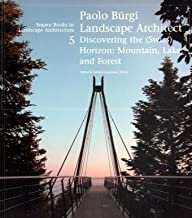 Paolo Bürgi Landscape Architect: Discovering the Horizon: Mountain, Lake, and Forest (Source Books in Landscape Architecture)