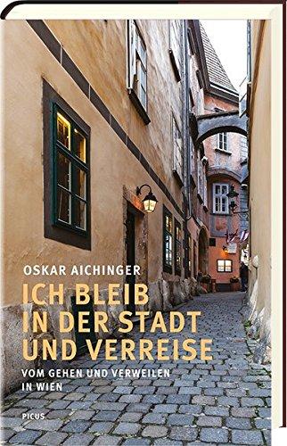 Ich bleib in der Stadt und verreise: Vom Gehen und Verweilen in Wien