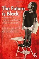 The Future is Black: Afropessimism, Fugitivity, and Radical Hope in Education