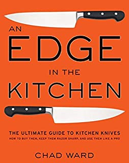 An Edge in the Kitchen: The Ultimate Guide to Kitchen Knives -- How to Buy Them, Keep Them Razor Sharp, and Use Them Like a Pro