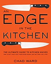 An Edge in the Kitchen: The Ultimate Guide to Kitchen Knives -- How to Buy Them, Keep Them Razor Sharp, and Use Them Like ...