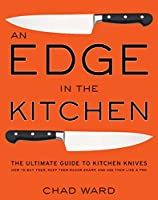 Edge in the Kitchen, An: The Ultimate Guide to Kitchen Knives―How to Buy Them, Keep Them Razor Sharp, and Use Them Like a Pro