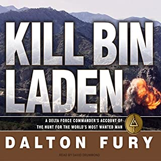 Kill Bin Laden     A Delta Force Commander's Account of the Hunt for the World's Most Wanted Man              By:                                                                                                                                 Dalton Fury                               Narrated by:                                                                                                                                 David Drummond                      Length: 11 hrs and 53 mins     488 ratings     Overall 4.3