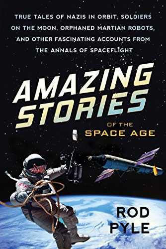 Price comparison product image Amazing Stories of the Space Age: True Tales of Nazis in Orbit,  Soldiers on the Moon,  Orphaned Martian Robots,  and Other Fascinating Accounts from the Annals of Spaceflight