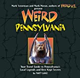 Weird Pennsylvania: Your Travel Guide to Pennsylvania s Local Legends and Best Kept Secrets (Volume 10)
