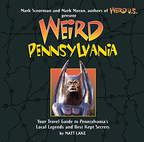 Weird Pennsylvania: Your Travel Guide to Pennsylvania's Local Legends and Best Kept Secrets (Volume 10)