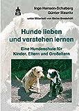 Hunde lieben und verstehen lernen: Eine Hundeschule für Kinder, Eltern und Großeltern - Inge Hansen-Schaberg