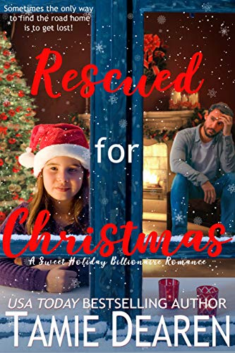 Rescued for Christmas: A Sweet Holiday Billionaire Romance by [Tamie Dearen]