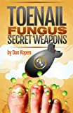 Toenail Fungus Secret Weapons: Uncover over 14 toenail fungus treatments that you can
