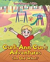 Curli Ann Cue's Adventures: She Did What?