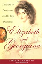 Elizabeth & Georgiana: The Duke of Devonshire and His Two Duchesses