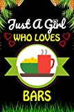 Just a Girl Who loves bars: bars Foods Lover Blank Lined Composition Notebook Gift For Him, Girlfriend, Girls, Sister, Mom, Women Who Loves bars/ Anniversary, Valentine's And Birthday Funny Gift Ideas