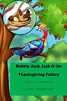 Bubbly Jock Jack and the Thanksgiving Fallacy (The Adventures of Bubbly Jock Jack Book 1) by [Lori Armstrong, Jubayda Sagor]