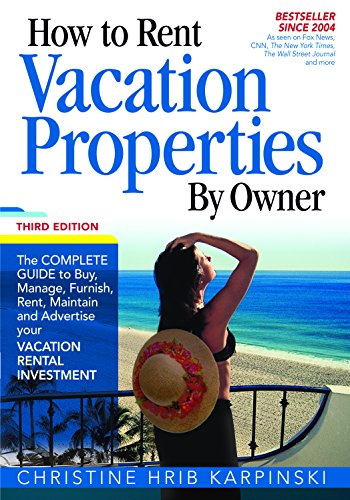 Real Estate Investing Books! - How To Rent Vacation Properties by Owner Third Edition: The Complete Guide to Buy, Manage, Furnish, Rent, Maintain and Advertise Your Vacation Rental Investment