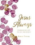Jesus Always (Large Text Cloth Botanical Cover): Embracing Joy in His Presence (with Full Scriptures)