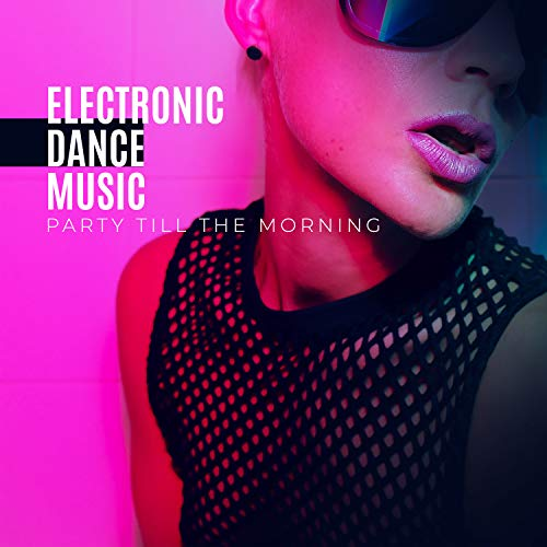 Electronic Dance Music - Party Till the Morning