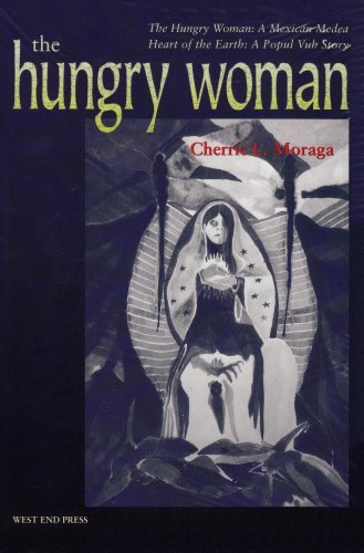 Hungry Woman: The Hungry Woman: a Mexican Medea and Heart of the Earth -A Popul Vuh Story by Moraga (15-Dec-2001) Paperback