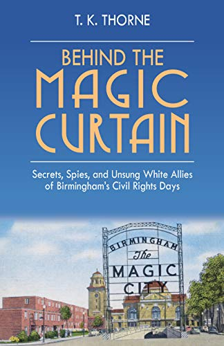 Image of Behind the Magic Curtain: Secrets, Spies, and Unsung White Allies of Birmingham's Civil Rights Days