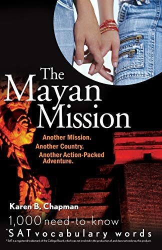 The Mayan Mission - Another Mission. Another Country. Another Action-Packed Adventure: 1,000 Need-to-know SAT Vocabulary