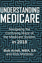 Understanding Medicare: Navigaing the Confusing Maze of the Medicare System in 2018