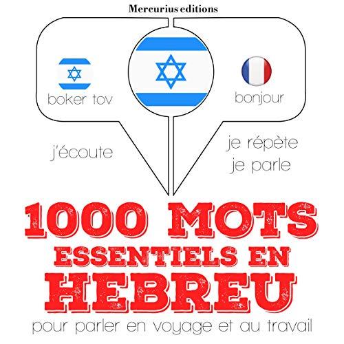 1000 mots essentiels en hébreu: J'écoute. Je répète. Je parle.