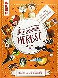 Handmade Herbst. Basteln, Backen, Dekorieren: Bunt gemischte DIY-Projekte für Groß und Klein, Einsteiger, Fortgeschrittene und die ganze Familie