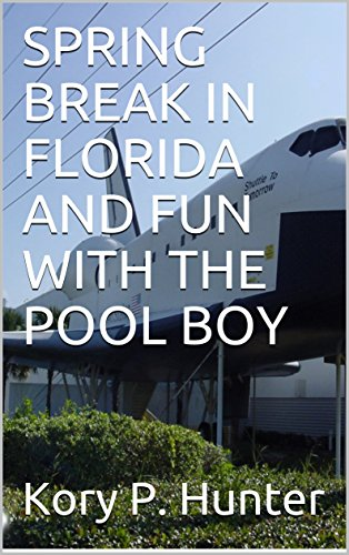 SPRING BREAK IN FLORIDA AND FUN WITH THE POOL BOY (English Edition)
