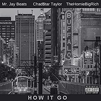 How It Go (feat. TheHomieBigRich)