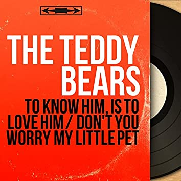 To Know Him, Is to Love Him / Don't You Worry My Little Pet (Mono Version)