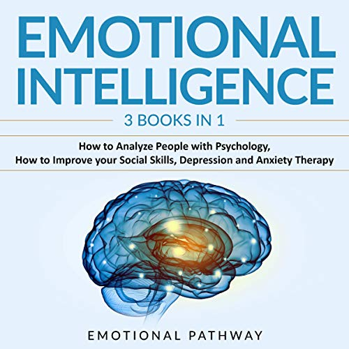 Emotional Intelligence: 3 Books in 1: How to Analyze People with Psychology, How to Improve Your Social Skills, Depression and Anxiety Therapy Titelbild