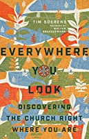 Everywhere You Look: Discovering the Church Right Where You Are