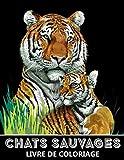 Chats Sauvages Livre de Coloriage: Tigres, lions, léopards, pumas, jaguars et plus encore! - Coloriage pour Soulager le Stress et se Détendre pour Enfants et Adultes