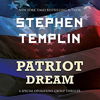 Patriot Dream     A Special Operations Group Thriller              By:                                                                                                                                 Stephen Templin                               Narrated by:                                                                                                                                 Brian Troxell                      Length: 6 hrs and 30 mins     36 ratings     Overall 4.0
