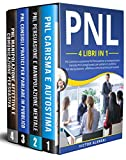 pnl: 4 libri in 1 pnl carisma e autostima pnl persuasione e manipolazione mentale pnl consigli pratici per parlare in pubblico pnl manipolazione affettiva e comunicazione persuasiva