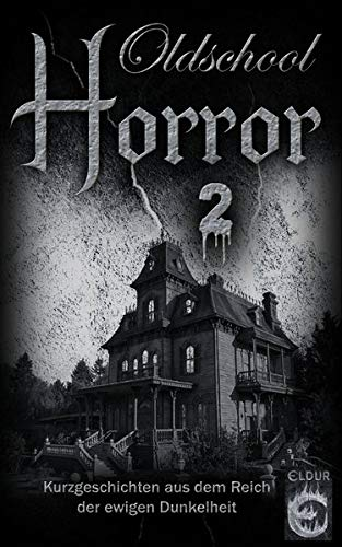 Oldschool-Horror 2: Kurzgeschichten aus dem Reich der ewigen Dunkelheit